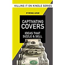 Captivating Covers: Creating Book Covers That Sizzle & Sell (Killing It On Kindle 3) (English Edition)