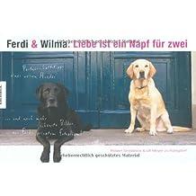 Ferdi und Wilma: Liebe ist ein Napf für zwei: Partnerschaftstipps eines weisen Hundes