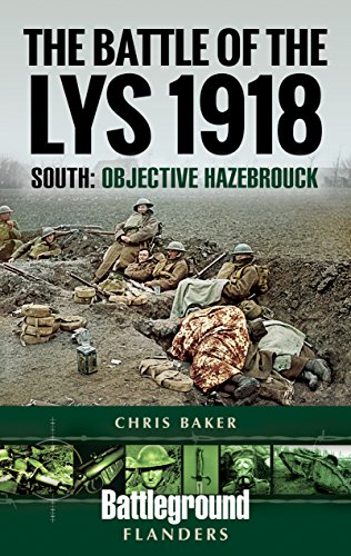The Battle of the Lys 1918: South: Objective Hazebrouck (Battleground I)
