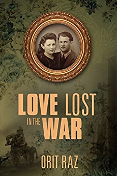 Love Lost in the War: A WW2 Historical Holocaust Survivors Love Story (Biographical Fiction Based On A True Story) (English Edition) de [Raz, Orit]