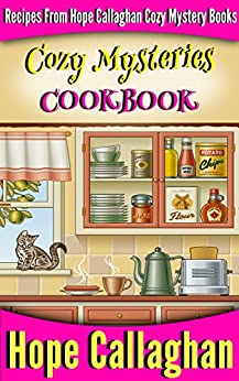 Cozy Mysteries Cookbook: Recipes from Hope Callaghan's Cozy Mystery Books (English Edition) par [Callaghan, Hope]