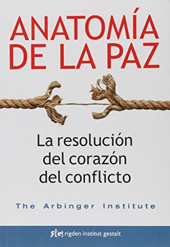 Anatomía de la paz. La resolución del corazón del conflicto (Sabiduría) por The Arbinger Institute