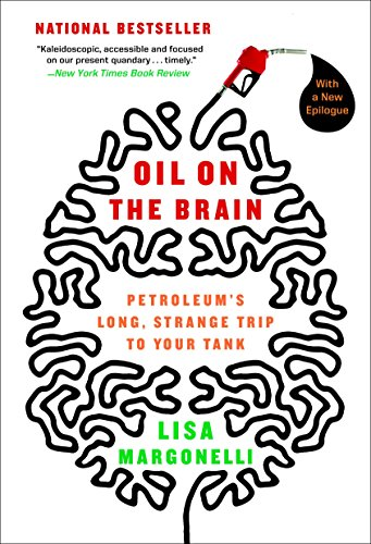 Oil on the Brain: Petroleum's Long, Strange Trip to Your Tank -