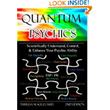 Quantum Psychics: Scientifically Understand, Control and Enhance Your Psychic Ability (2nd Edition)