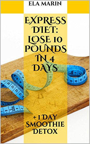 Express Diet: Lose 10 Pounds in 4 Days: + 1 Day Smoothie Detox (Weight Loss Journey) (English Edition)