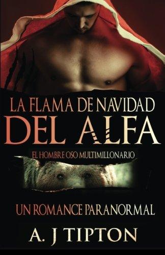 La Flama de Navidad del Alfa: Un Romance Paranormal: Volume 4 (El Hombre Oso Multimillonario)