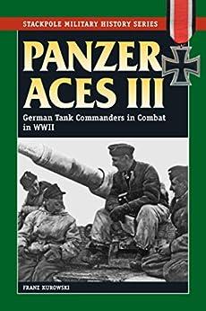 Panzer Aces III: German Tank Commanders in Combat in World War II (Stackpole Military History Series) de [Kurowski, Franz]