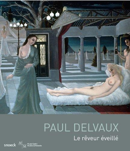 Paul Delvaux : Le rêveur éveillé par Olivier Cousinou