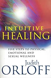 Intuitive Healing: Five steps to physical, emotional and sexual wellness by Judith Orloff (2000-06-01)