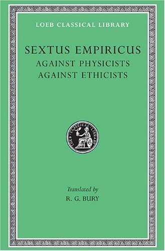 Sextus Empiricus: Against the Physicists. Against the Ethicists. (Loeb Classical Library No. 311) by Sextus Empiricus (1936-01-01)