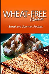Wheat-Free Classics - Bread and Gourmet Recipes