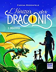 Draconia, tome 1 : L'Héritier des Draconis par Carina Rozenfeld