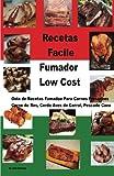 Recetas Facile Fumador Low Cost: Guia de Recetas Fumador Para Carnes Fumadores Carne de Res, Cerdo Aves de Corral, Pescado Caza