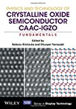Physics and Technology of Crystalline Oxide Semiconductor CAAC-IGZO: Fundamentals (Wiley Series in Display Technology) by Noboru Kimizuka (2016-10-17)