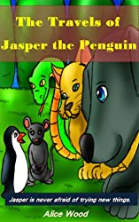 Children's book - The Travels of Jasper the Penguin: Jasper is never afraid of trying new things.