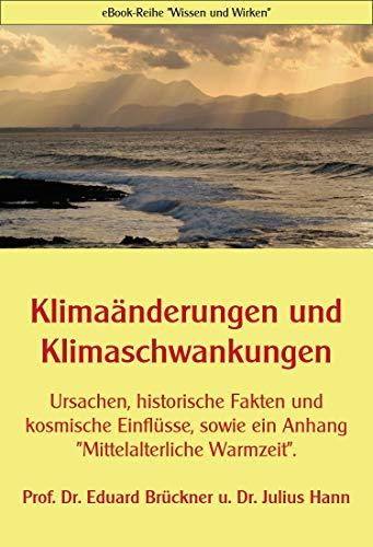 Klimaänderungen und Klimaschwankungen: Ursachen, historische Fakten und kosmische Einflüsse, sowie ein Anhang