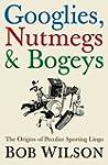 Googlies, Nutmegs and Bogeys: The Ori...
