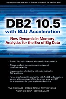 DB2 10.5 with BLU Acceleration: New Dynamic In-Memory Analytics for the Era of Big Data by [Zikopoulos, Paul, Sam Lightstone, Matthew Huras, Aamer Sachedina, George Baklarz]