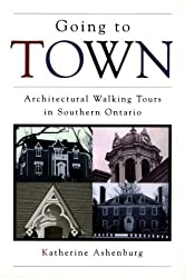 Going to Town: Architectural Walking Tours in Southern Ontario by Katherine Ashenburg (1996-01-01)