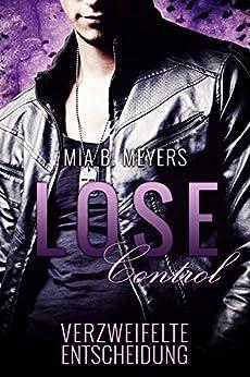 Lose Control: Verzweifelte Entscheidung von [Meyers, Mia B.]