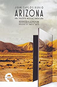 Arizona: Una tragedia musical americana par  Juan Carlos Rubio