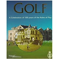 Golf: A Celebration of 100 Years of the Rules of Play by Royal and Ancient Golf Club of St. Andrews (1997-04-01)