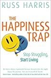 The Happiness Trap (Based on ACT: A revolutionary mindfulness-based programme for ove...
