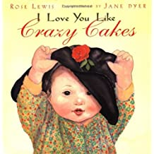 I Love You Like Crazy Cakes by Rose A. Lewis (2000-09-01)