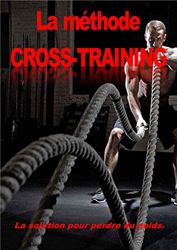 LA METHODE CROSS-TRAINING: La solution pour perdre du poids