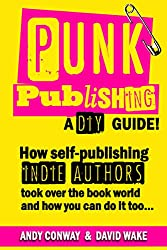 Punk Publishing: How Self-Publishing Indie Authors Took Over the Book World — A DIY Guide!