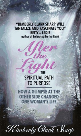 after-the-light-the-spiritual-path-to-purpose-by-kimberly-clark-sharp-1996-07-01