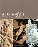 A House of Art. Rubens as Collector
