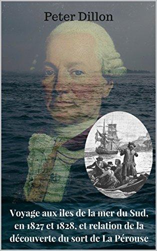 Voyage aux îles de la mer du Sud, en 1827 et 1828, et relation de la découverte du sort de La Pérouse par Peter Dillon