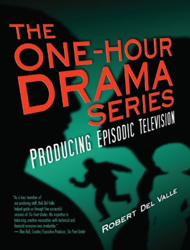 The One-Hour Drama Series: Producing Episodic Television di Del Valle, Robert