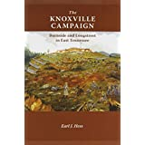 The Knoxville Campaign: Burnside and Longstreet in East Tennessee by Earl J. Hess (2013-05-30)