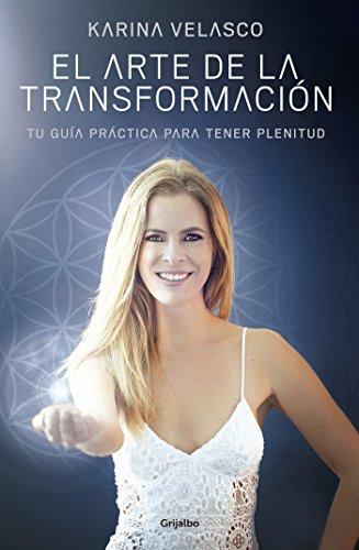 El arte de la transformación: Tu guía práctica para tener plenitud por Karina Velasco