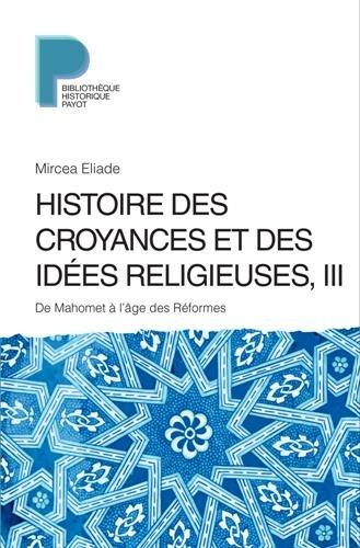 Histoire des croyances et des idées religieuses : Volume 3, De Mahomet à l'âge des réformes par Mircea Eliade