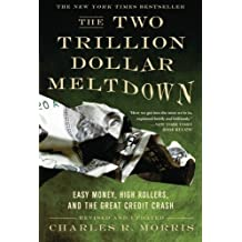 The Two Trillion Dollar Meltdown: Easy Money, High Rollers, and the Great Credit Crash by Charles R. Morris (2009-02-10)