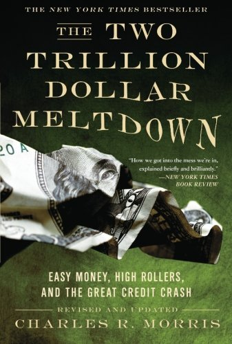 The Two Trillion Dollar Meltdown: Easy Money, High Rollers, and the Great Credit Crash by Charles R. Morris (2009-02-10) par Charles R. Morris