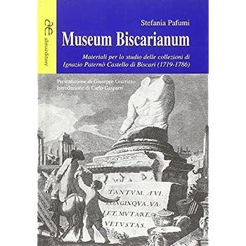 Museum Biscarianum. Materiali Per Lo Studio Delle Collezioni Di Ignazio Paternò Castello Di Biscari (1719-1786)
