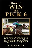 How to WIN the PICK 6: Horse Racing's Big  Payout