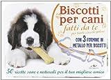 Scarica Libro Biscotti Per Cani (PDF,EPUB,MOBI) Online Italiano Gratis