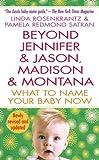 Beyond Jennifer & Jason, Madison & Montana: What to Name Your Baby Now price comparison at Flipkart, Amazon, Crossword, Uread, Bookadda, Landmark, Homeshop18