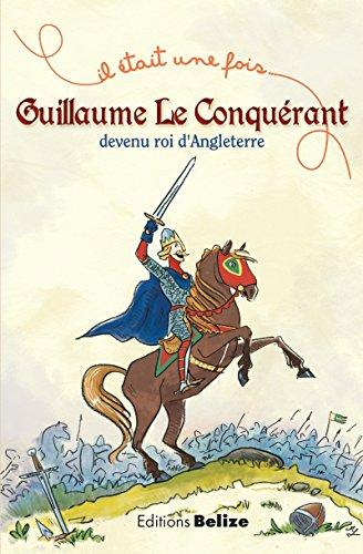 Livres gratuits Guillaume le Conquérant, devenu roi d'Angleterre: L'histoire expliquée aux enfants (Il était une fois t. 2) epub pdf