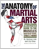 Image de The Anatomy of Martial Arts: An Illustrated Guide to the Muscles Used for Each Strike, Kick, and Throw