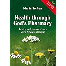 Health through God's Pharmacy: Advice and Proven Cures with Medicinal Herbs: Advice and Experiences with Medicinal Herbs