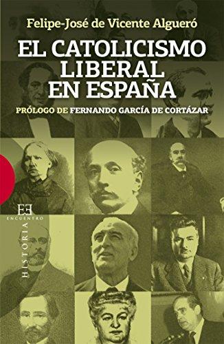 El catolicismo liberal en España: Prólogo de Fernando García de Cortázar (Ensayo nº 459) por Felipe-José de Vicente Algueró