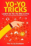 Yo-Yo Tricks: Learn to Yoyo Like A Pro: 125 Tips, Tricks and Moves For Beginners to Pro