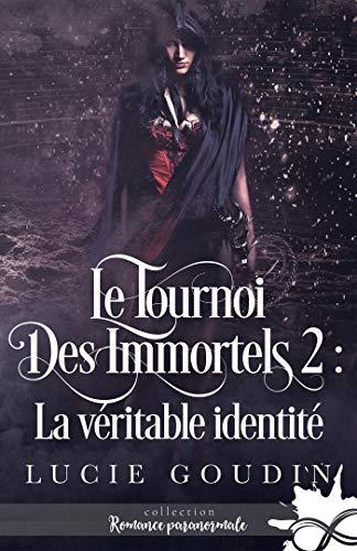La véritable identité: Le tournoi des immortels, T2 par [Goudin, Lucie]