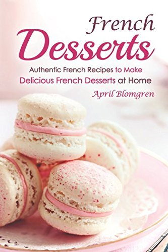 french-desserts-authentic-french-recipes-to-make-delicious-french-desserts-at-home